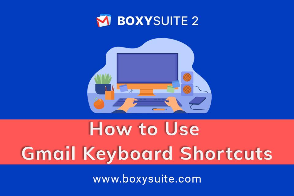 How to Use Gmail Keyboard Shortcuts | Boxy Suite