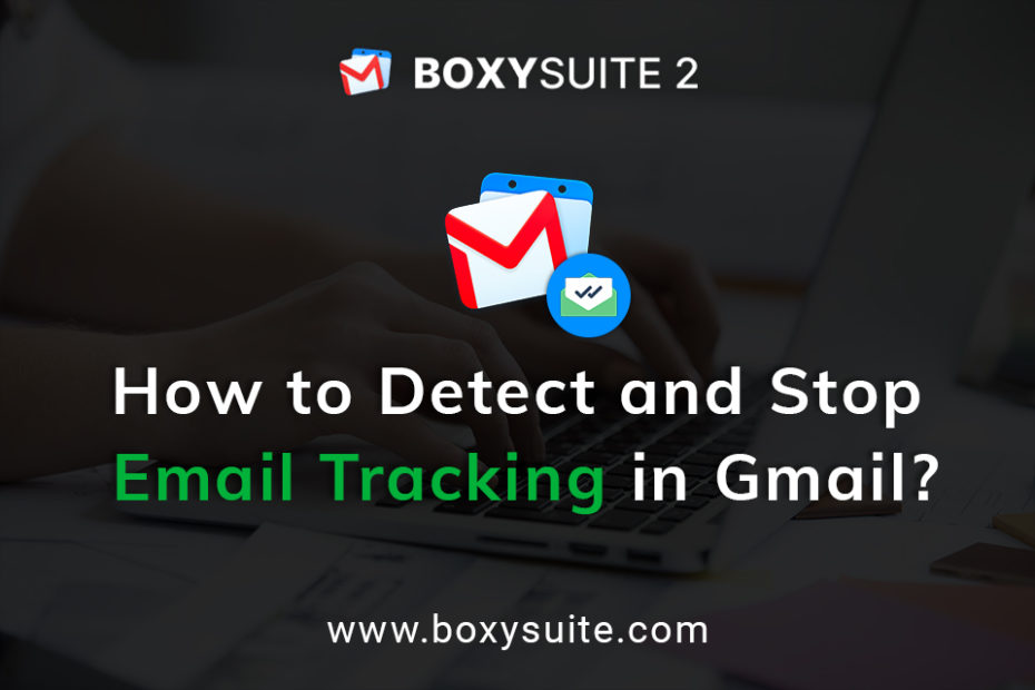 How to Detect and Stop Email Tracking in Gmail | Boxy Suite