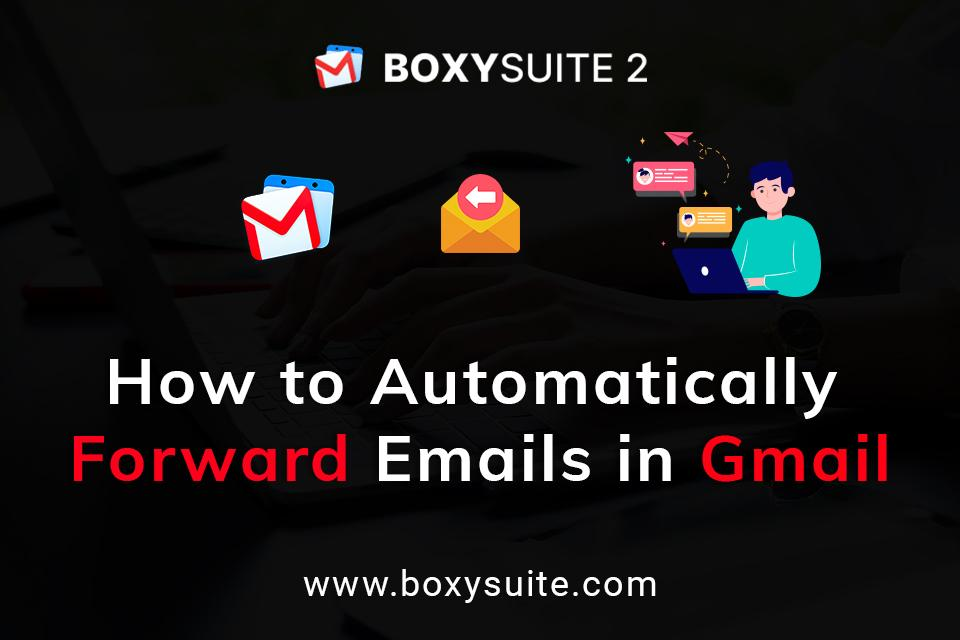 How to Forward Email to Gmail | Boxy Suite