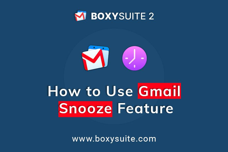 How to Use Gmail Snooze Feature I Boxy Suite