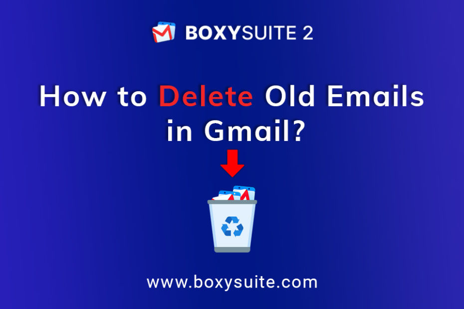 How to Delete Old Emails in Gmail