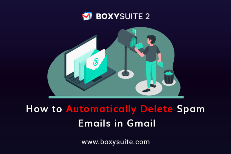 Automatically Delete Spam Emails in Gmail